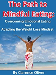The Path To Mindful Eating: Overcoming Emotional Eating and Adapting The Weight Loss Mindset (English Edition)