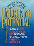Unlocking Potential : College and Other Choices for Learning Disabled People--A Step-by-Step Guide, Scheiber, Barbara and Talpers, Jeanne, 0917561309