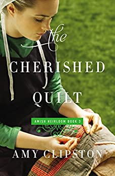The Cherished Quilt (An Amish Heirloom Novel Book 3) by [Clipston, Amy]