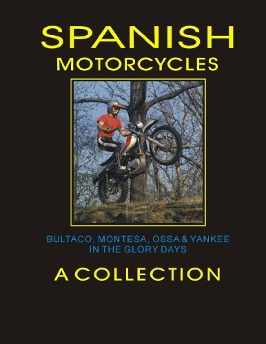 SPANISH MOTORCYCLES BULTACO, MONTESA, OSSA & YANKEE IN THE GLORY DAYS (SECOND EDITION)