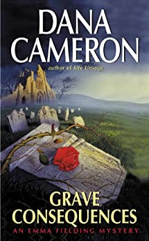 Grave Consequences (Emma Fielding Mysteries, No. 2): An Emma Fielding Mystery by [Cameron, Dana]