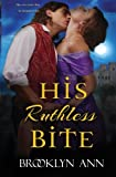 His Ruthless Bite: Historical Paranormal Romance (Scandals With Bite) (Volume 4)