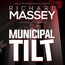 Municipal Tilt Audiobook by Richard Massey Narrated by John Tambascio