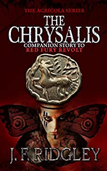 The Chrysalis: Companion short story in the Agricola Series Red Fury Revolt by [Ridgley, J. F.]