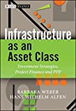 img - for Infrastructure as an Asset Class: Investment Strategy, Project Finance and PPP (Wiley Finance) by Weber, Barbara, Alfen, Hans Wilhelm 1st edition (2010) Hardcover book / textbook / text book