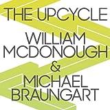 The Upcycle: Beyond Sustainability - Designing for Abundance