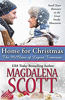 Home for Christmas: Small Town Romance in the Great Smoky Mountains (The McClains of Legend, Tennessee Book 9) by [Scott, Magdalena]