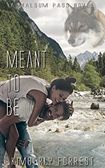 Meant To Be: A Malsum Pass Novel by [Forrest, Kimberly]