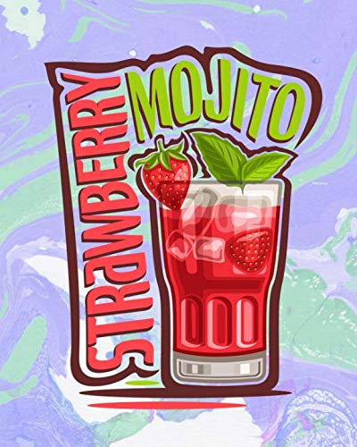 Strawberry Mojito: Pre-Formatted Cocktail Recipe Organizer for Aspiring & Experienced Mixologists & Home Bartenders 150 Pages 8 x 10 inches Paperback