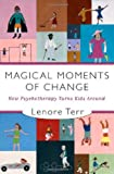 Magical Moments of Change, Lenore Terr, 0393705307