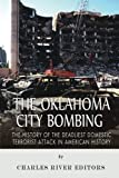 The Oklahoma City Bombing: The History of the Deadliest Domestic Terrorist Attack in American History