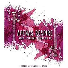 Apenas Respire: Rock e Perfume - paixão no ar (livro 1)