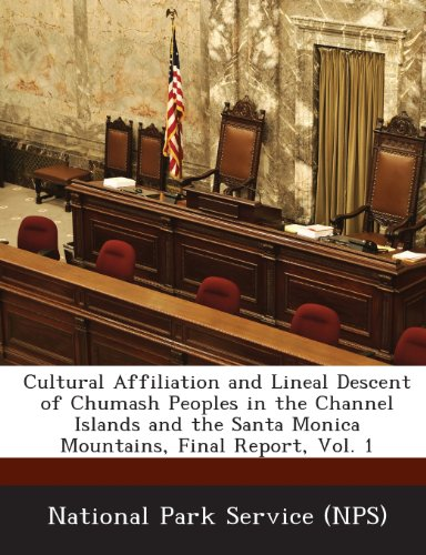 Cultural Affiliation and Lineal Descent of Chumash Peoples in the Channel Islands and the Santa Monica Mountains, Final Report, Vol. 1