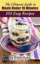 Quick & Easy Cookbook:in 10 Minutes or Less (101 Simple Natural Foods Recipes) (English Edition)