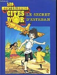 Les mysterieuses cites d'or : Le secret d'Esteban par Anne Leduc-Dardill