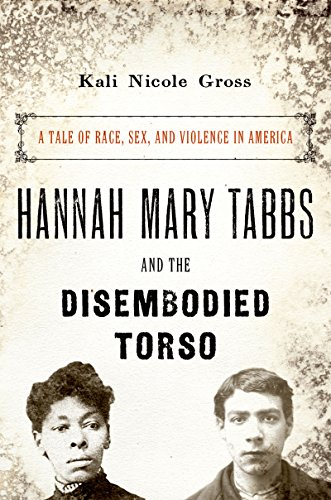 (Hannah Mary Tabbs and the Disembodied Torso: A Tale of Race, Sex, and Violence in America)