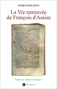 La Vie retrouvée de François d'Assise par Jacques Dalarun