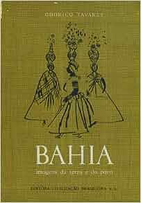 Bahia: Imagens Da Terra De Povo: Odorico Tavares: Amazon.com: Books