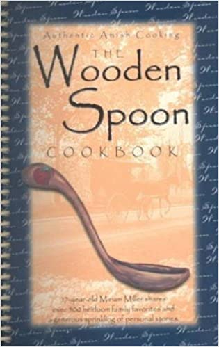 The Wooden Spoon Cookbook Authentic Amish Cooking Miriam Miller