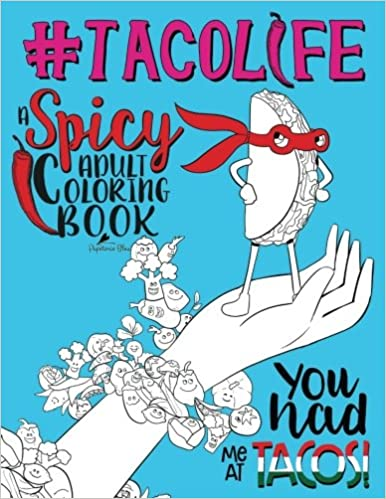 Amazon Taco Life A Spicy Adult Coloring Book Unique Funny Antistress Gift For Lovers Of Tacos Tex Mex Guacamole Salsa Avocados