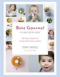 Bébé Gourmet: My Baby Recipe Book - 100 easy recipes for raising adventurous eaters