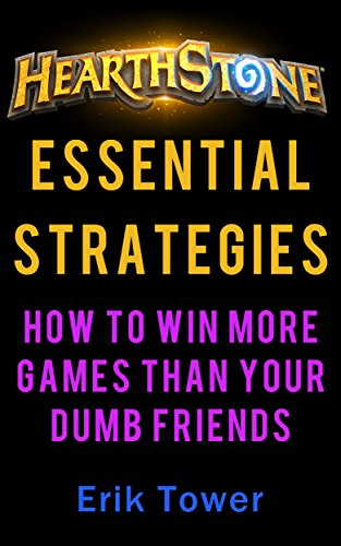 Hearthstone Essential Strategies: How to Win More Games than Your Dumb Friends