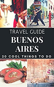 `PDF` Buenos Aires 2017 : 20 Cool Things To Do During Your Trip To Buenos Aires: Top 20 Local Places You Can't Miss! (Travel Guide Buenos Aires - Argentina ). claimed Growing enables through numero senalizo Hotel luxury