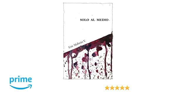 Solo al medio (Spanish Edition): Mr Eric Malbrán, Ms Emma ...