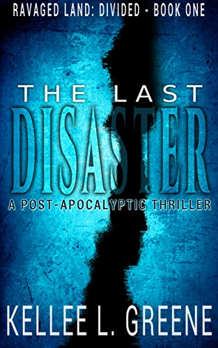 The Last Disaster - A Post-Apocalyptic Thriller (Ravaged Land: Divided Book 1) by [Greene, Kellee L.]