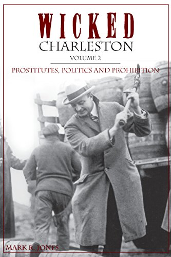 Wicked Charleston, Volume 2: Prostitutes, Politics and Prohibition