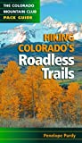 Hiking Colorado's Roadless Trails, Penelope Purdy and Mountaineers Books Staff, 0976052571