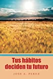 img - for Tus h bitos deciden tu futuro (Spanish Edition) book / textbook / text book