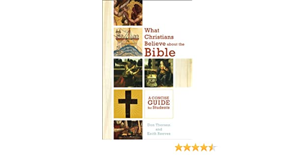 What christians believe about the bible a concise guide for what christians believe about the bible a concise guide for students kindle edition by don thorsen keith h reeves religion spirituality kindle fandeluxe Gallery