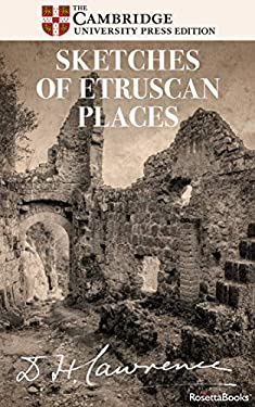 Sketches of Etruscan Places: And Other Italian Essays (The Definitive Cambridge Editions of D. H. Lawrence Book 1)