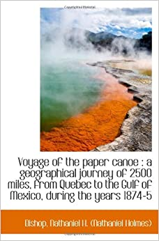 Book Voyage of the paper canoe : a geographical journey of 2500 miles, from Quebec to the Gulf of Mexico,