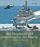 Die Flugzeuge und Hubschrauber der Marine: 100 Jahre Marineflieger im Jahr 2013. Ein umfassender Überblick über den technischen Fortschritt der deutschen Seestreitkräfte auf ca. 220 Abbildungen