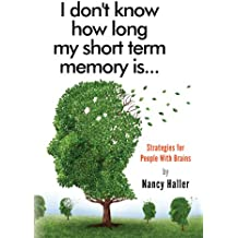 I don't know how long my short term memory is...: Strategies for People With Brains