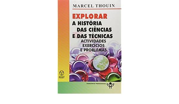 e5ccee73a75 Explorar a Historia das Ciencias e das Tecnicas  Marcel Thouin