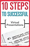 10 Steps to Successful Virtual Presentations, Wayne Turmel, 1562867466