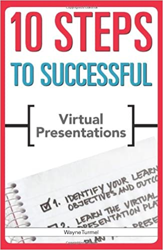 10 Steps to Successful Virtual Presentations: Wayne Turmel ...