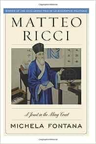 Amazon Com Matteo Ricci A Jesuit In The Ming Court border=