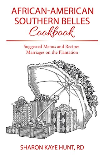 African-American Southern Belles Cookbook: Suggested Menus and Recipes Marriages on the Plantation -
