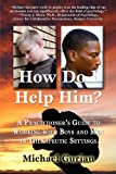 HOW DO I HELP HIM? A Practitioner's Guide To Working With Boys and Men in Therapeutic Settings