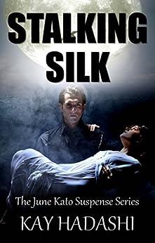 Stalking Silk: Secret Admirer or Serial Killer? (The June Kato Suspense Series Book 2) by [Hadashi, Kay]