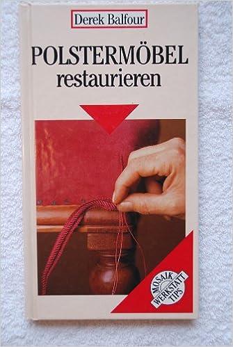 Polstermöbel restaurieren: Amazon.de: Derek Balfour: Bücher