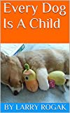 img - for Every Dog Is A Child book / textbook / text book