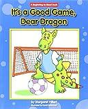 It's a Good Game, Dear Dragon (Dear Dragon: Beginning-to-read Book)