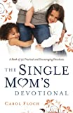 The Single Mom s Devotional: A Book of 52 Practical and Encouraging Devotions
