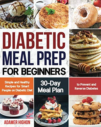 Diabetic Meal Prep for Beginners: Simple and Healthy Recipes for Smart People on Diabetic Diet   30-Day Meal Plan to Prevent and Reverse Diabetes
