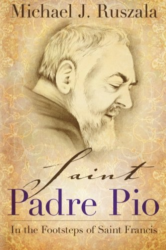 - Saint Padre Pio: In the Footsteps of Saint Francis